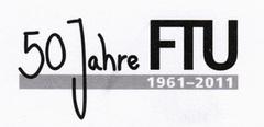 50 Jahre FTU 1961 bis 2011